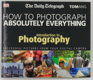 How to Photograph Absolutely Everything by Tom Ang Paperback